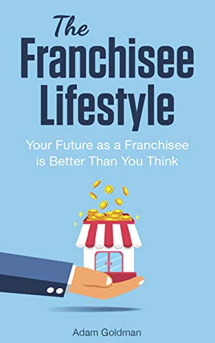 The Franchisee Lifestyle: Your Future as a Franchisee is Better Than You Think (45 Best Small Business Opportunities)