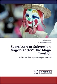 Book Submisson or Subversion: Angela Carter's The Magic Toyshop: A (Subversive) Psychoanalytic Reading