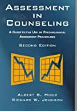 Assessment in Counseling : A Guide to the Use of Psychological Assessment Procedures, Hood, Albert, B. and Johnson, Richard W., 1556201559