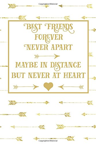 Friends Journal (Best Friends Forever Never Apart Maybe in Distance But Never in Heart: Best Friends Quote Journal, Boho Gold White Arrow Best Friends Forever Lined ... (Best Friends Long Distance Gifts) (Volume 3))