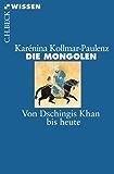 Die Mongolen: Von Dschingis Khan bis heute (Beck'sche Reihe)