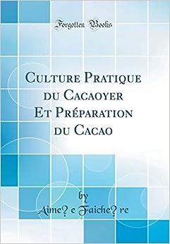 Culture Pratique Du Cacaoyer Et Préparation Du Cacao (Classic Reprint)