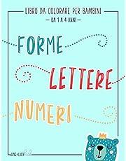 Libro da colorare per bambini: Forme Lettere Numeri: Da 1 a 4 anni: Un libro di attività divertente per bambini in età prescolare e scolare
