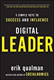 Digital Leader: 5 Simple Keys to Success and Influence (Management & Leadership)