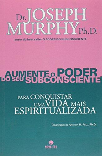 Aumente O Poder Do Seu Subconsciente Para Conquistar Uma Vida Mais Espiritualizada - Volume 6