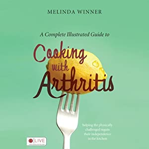 A Complete Illustrated Guide to Cooking with Arthritis Audiobook