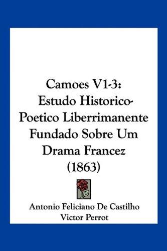 Camoes V1-3: Estudo Historico-Poetico Liberrimanente Fundado Sobre Um Drama Francez (1863) (English and Portuguese Edition) pdf