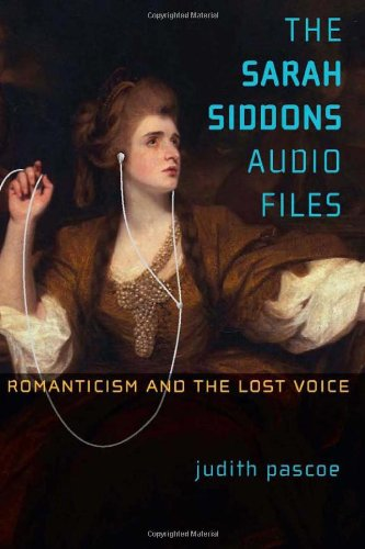 The Sarah Siddons Audio Files: Romanticism and the Lost Voice (Theater: Theory/Text/Performance) by University of Michigan Press