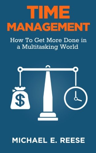 Read Online Time Management: How To Get More Done in a Multitasking World pdf