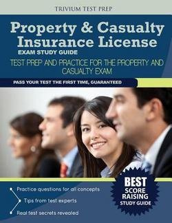 Property and Casualty Insurance Team: Property & Casualty Insurance License Exam Study Guide : Test Prep and Practice for the Property and Casualty Exam (Paperback); 2014 Edition