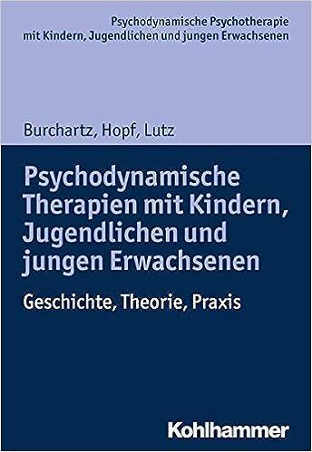 Book Psychodynamische Therapien Mit Kindern, Jugendlichen Und Jungen Erwachsenen: Geschichte, Theorie, Praxis (Psychodynamische Psychotherapie Mit Kindern, Jugendlichen Un)