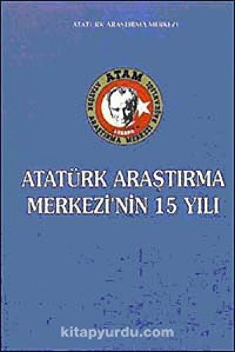 Atatürk Araştırma Merkezinin 15 yılı (Turkish Edition) Atatürk Araştırma Merkezi
