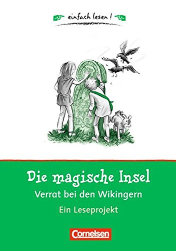 Einfach lesen! - Leseförderung: Für Leseeinsteiger: Die magische Insel: Verrat bei den Wikingern: Ein Leseprojekt nach dem gleichnamigen Kinderbuch von THiLO. Arbeitsbuch mit Lösungen