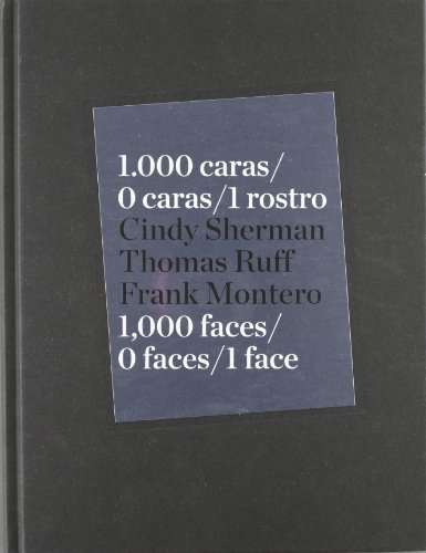 Cindy Sherman, Thomas Ruff & Frank Montero: 1000 Faces, 0 Faces, One Face