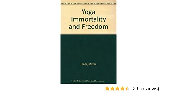 Yoga Immortality and Freedom: Mircea Eliade: Amazon.com: Books