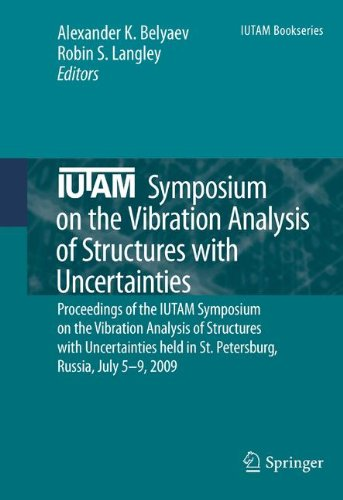 IUTAM Symposium on the Vibration Analysis of Structures with Uncertainties: Proceedings of the IUTAM Symposium on the Vibration Analysis of Structures ... Russia, July 5–9, 2009 (IUTAM Bookseries)