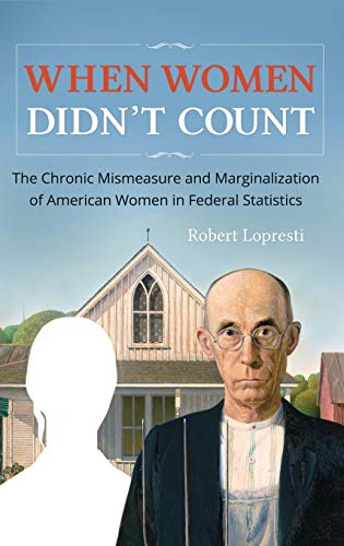 When Women Didn't Count: The Chronic Mismeasure and Marginalization of American Women in Federal Statistics (History On Abortion In The United States)
