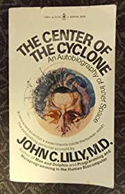 The Center of the Cyclone by John C. Lilly