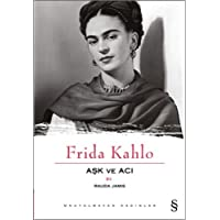 Aşk Ve Acı : Frida Kahlo: Unutulmayan Kadınlar 1