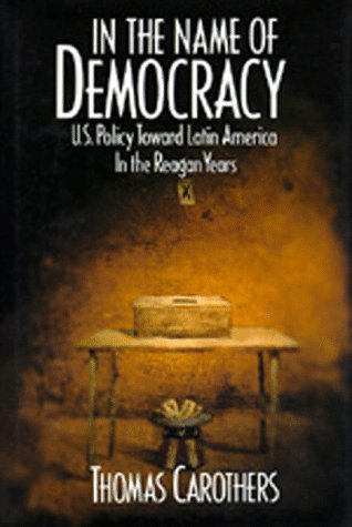 In the Name of Democracy: U.S. Policy Toward Latin America in the Reagan Years