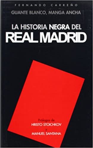 La Historia Negra del Real Madrid: Guante Blanco, Manga Ancha (Spanish Edition): FERNANDO CARREÃO: 9788493259310: Amazon.com: Books