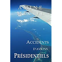 Accidents d'Avions Presidentiels (Les Chroniques de la Securite Aerienne t. 1) (French Edition)