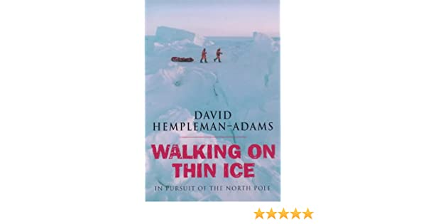 Walking On Thin Ice In Pursuit Of The North Pole David Hempleman Adams 9780752817972 Amazon Books