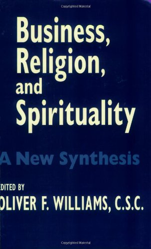 Business, Religion, & Spirituality: A New Synthesis (The John W. Houck Notre Dame Series in Business Ethics)