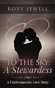 To The Sky: A Stewardess - A Contemporary Love Story: Travel Romance - A Travel Fiction Story - Adventure Romance (Flight At