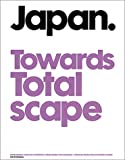 img - for Japan Towards Totalscape: Contemporary Japanese Architecture, Urban Design and Landscape book / textbook / text book