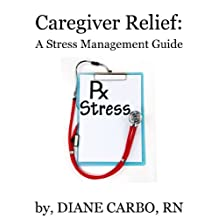 Caregiver Relief: A Stress Management Guide