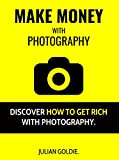 Make Money With Photography: Discover How To Get Rich With Photography.