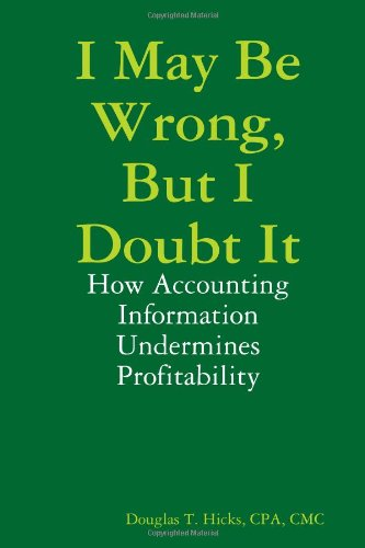 I May Be Wrong, But I Doubt It: How Accounting Information Undermines Profitability (Analysis Of Financial Statements Problems And Solutions)