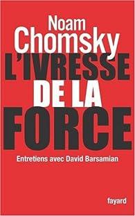 L'ivresse de la force. Entretiens avec David Barsamian par Noam Chomsky