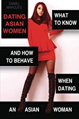 Dating Asian Women: What to Know and How to Behave when Dating an Asian Woman Paperback