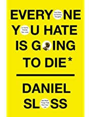 Everyone You Hate Is Going to Die: And Other Comforting Thoughts on Family, Friends, Sex, Love, and More Things That Ruin Your Life