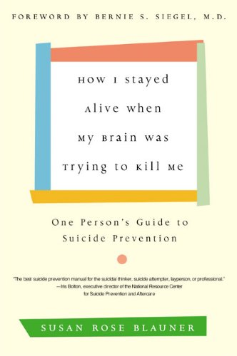 How I Stayed Alive When My Brain Was Trying to Kill Me: One Person's Guide to Suicide Prevention (English Edition)