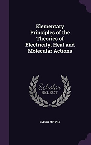 Elementary Principles of the Theories of Electricity, Heat and Molecular Actions