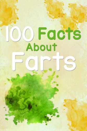100 Facts About Farts: The Ultimate Fun Fact Book About Farts