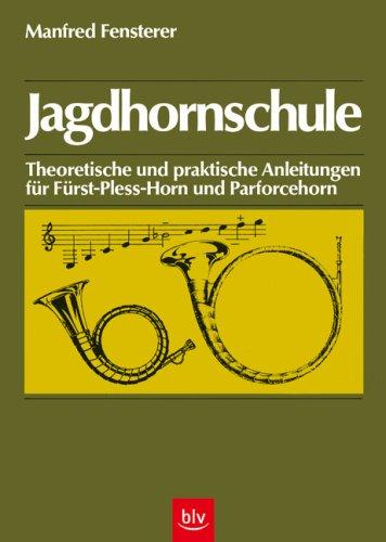Jagdhornschule: Theoretische und praktische Anleitungen für Fürst-Pless-Horn, Parforcehorn in B, Parforcehorn in Es