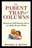 The Parent Trap Columns: Humorous Child-Raising Advice  in a Baby Boomer World (Volume 1)