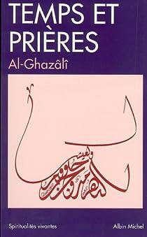 Temps et prières : Prières et invocations extraits de l'Ihya ulum al-Dîn par Al-Ghazali