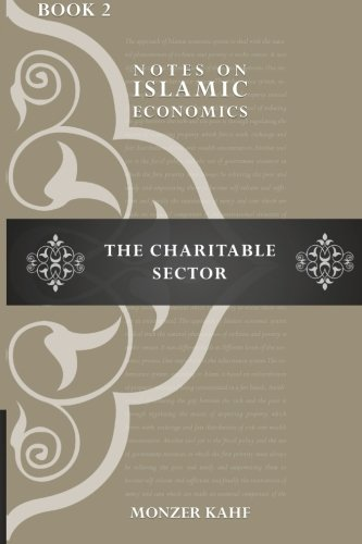 Notes on Islmic Economics: The Charitable Sector (Notes on Islamic Economics) (Volume 2)