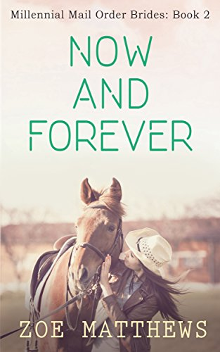 Now and Forever (Millennial Mail-Order Bride Romance Series, Book 2): (A Sweet Western Contemporary Romance)