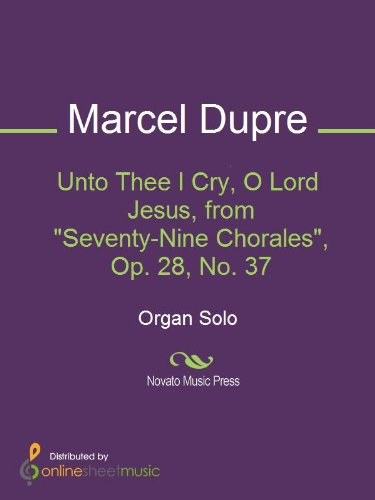 Unto Thee I Cry, O Lord Jesus, from Seventy-Nine Chorales, Op. 28, No. 37