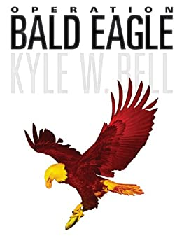 Operation Bald Eagle (Ethan Clark Trilogy Book 1) by [Bell, Kyle W.]