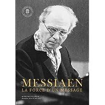 Messiaen. La force d'un message (Monographies)