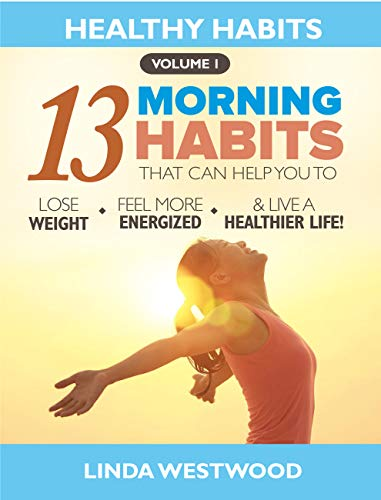 Healthy Habits Vol 1: The 13 Morning Habits That Can Help You to Lose Weight, Feel More Energized & Live A Healthier Life! - Gentry English Tip