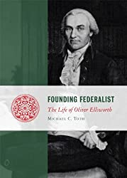 Founding Federalist: The Life of Oliver Ellsworth (Lives of the Founders)