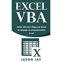 EXCEL VBA: Guide débutant étape par étape du langage de programmation excel (Livre en Français/ Excel VBA French Book Version) (French Edition)